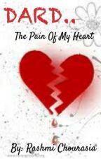 DARD...The Pain Of My Heart. by Rashmi070611