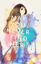 May You Never Find Her by Angel_Gokongwei