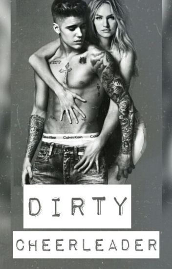 Dirty Cheerleader - A Justin Bieber FanFiction