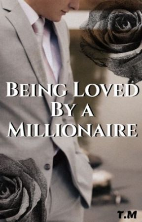 Being loved by a Millionaire by DaisyWriter