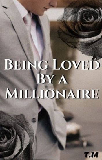 Being loved by a Millionaire