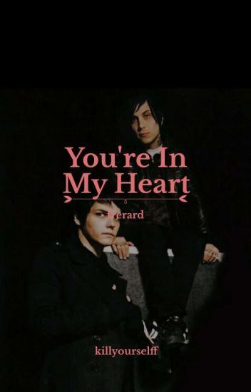 you're in my heart; frerard