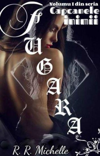 FUGARA- Volumul I din seria: Capcanele inimii