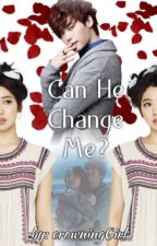 Can He Change Me? by crowningGirl