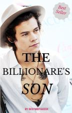 The Billionare's Son//H.S by bestmistakesx
