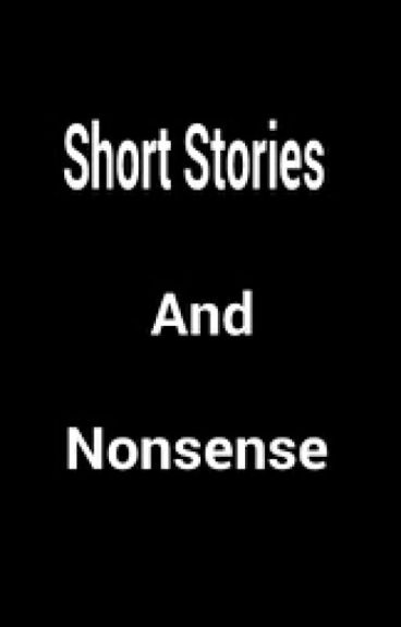 Short stories and nonsense by AshaWheeler