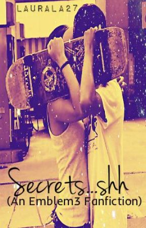 Secrets...shhh (An Emblem3 Fanfiction) *SLOW UPDATES* by laurala27