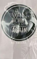 Win Mr. Reid's Heart Again- COMPLETED [UNEDITED] by ByangKah_