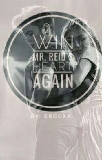 Win Mr. Reid's Heart Again- COMPLETED [UNEDITED]