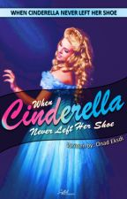 When Cinderella Never Left Her Shoe (COMPLETED) #JustWriteIt by DonLeonardCohina
