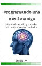Programando una mente amiga by Edrielle_W