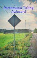 Pertemuan Paling Awkward by aliffTempe