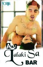 Ang lalaki sa Bar (boyxboy-Completed) by xxxyorikaxxx