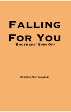 Falling For You ('Brothers' Spin-Off) by absolutelylovable