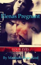 Elenas pregnant by maddyroseford