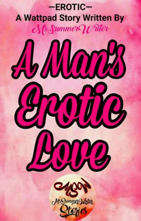A Man's Erotic Love by MsSummerWriter