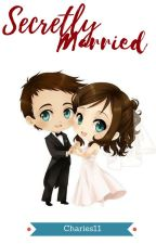 Secretly Married [Under revision] by Charies11
