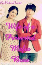Wife of a Perverted Mafia Boss (ON-HOLD) by PinkeuPrintet