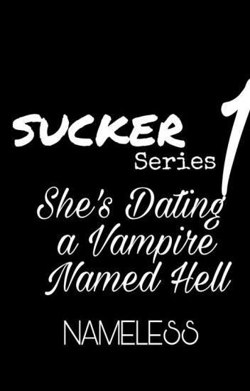 Suckers' Love 1 : She's Dating a VAMPIRE named HELL✔