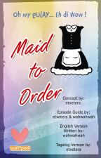 Maid To Order (Tagalog Version) by xXeggiesXx