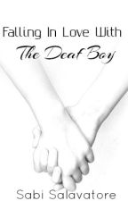 Falling In Love With The Deaf Boy by SabiSalavatore
