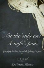 Not the only one - A wife's pain [COMPLETED]  by Potato_Kimmie