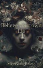 Believe your own lie by MissGarlicBreath