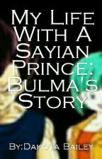 My Life With A Sayian Prince: Bulma's Story by ChaoticKodyKat
