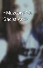 ~Mazoşist Ve Sadist Aşkı~ by SadistKafalImanyak