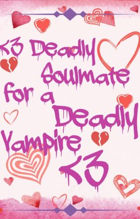 <3 Deadly Soulmate for a Deadly Vampire <3 by BlackKat59435