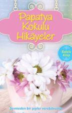 PAPATYA KOKULU HİKAYELER by melike_ozalp2004