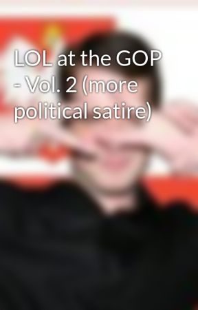 LOL at the GOP - Vol. 2 (more political satire) by TheRoz81