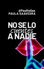No se lo cuentes a nadie by PaulitaSaa