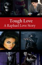 Tough Love (Raphael's Story)(UNDERGOING MAJOR EDITING) by TMNT-Queen