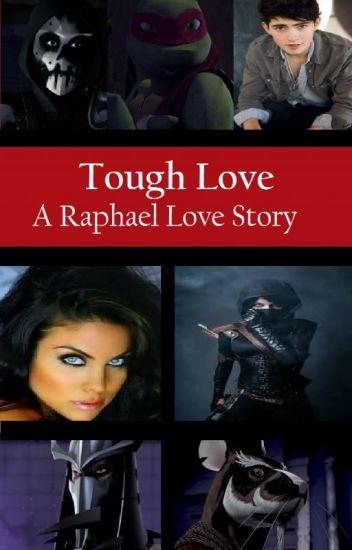 Tough Love (Raphael's Story)(UNDERGOING MAJOR EDITING)