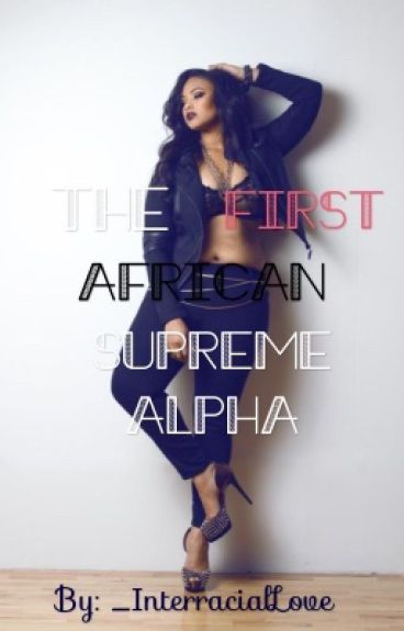 The First African American Alpha Female  [Interracial] (BWWM)