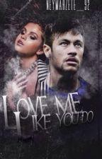 *Pausiert* Love Me Like You Do (Neymar ff) by neymarzete_92
