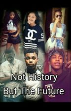 Not History But The Future (Hitmaking Love Story) by CrownMeKayCash