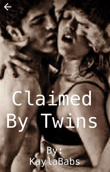 Claimed by Twins. (Book 1 Completed)