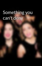 Something you can't deny by Pando91