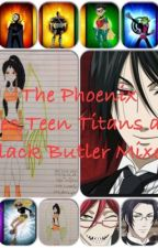 The Phoenix Rises/Teen Titans/Black Butler Mixed Book 1(Completed) by western_spirited
