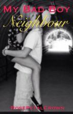My Bad Boy Neighbour by RosePetalCrown