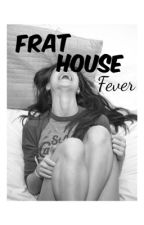 Frat House Fever by yallbetrippin