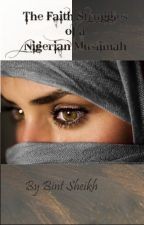 The Faith struggles of a Nigerian Muslimah by BintSheikh