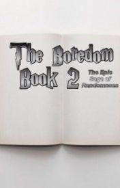 The Boredom Book 2: The Epic Saga of Randomness Continues by Fantasy510