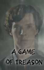 A Game Of Treason (Hiatus) by secret_agent_of_221B
