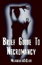 Brief Guide To Necromancy by MelancholiaStClair