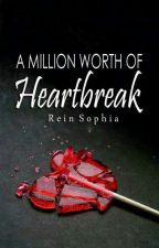 A Million Worth of Heartbreak (Under Revisions) by ReinSophia