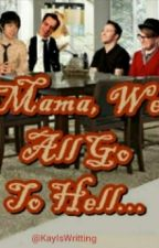 Mama, We All Go To Hell by kayiswritting