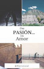 Una Pasión... Un Amor © by NatisLeal